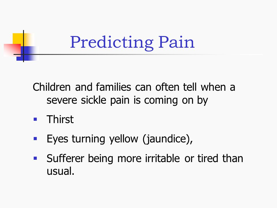 Predicting Pain Children and families can often tell when a severe sickle pain is coming on by. Thirst.