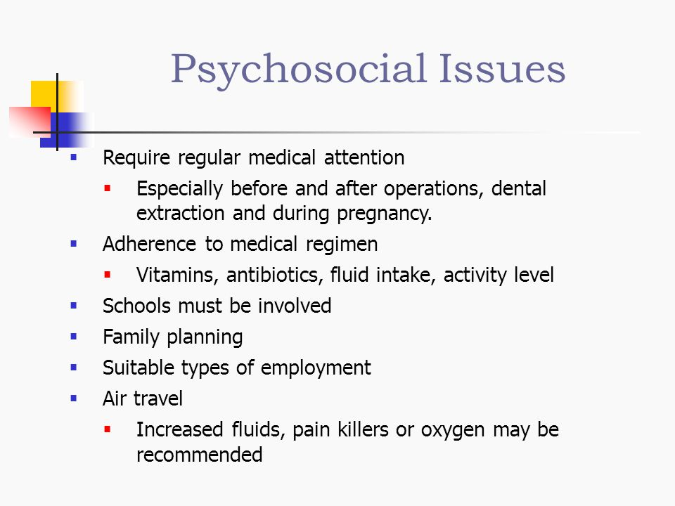 Psychosocial Issues Require regular medical attention