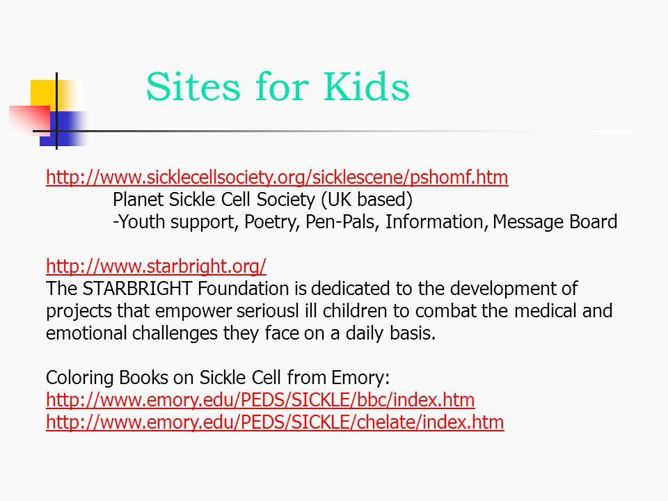 Sites for Kids http://www.sicklecellsociety.org/sicklescene/pshomf.htm
