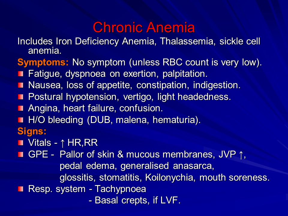 Chronic Anemia Includes Iron Deficiency Anemia, Thalassemia, sickle cell anemia. Symptoms: No symptom (unless RBC count is very low).
