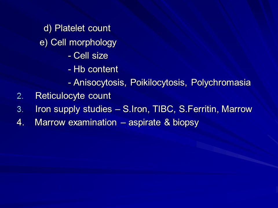 d) Platelet count e) Cell morphology - Cell size - Hb content