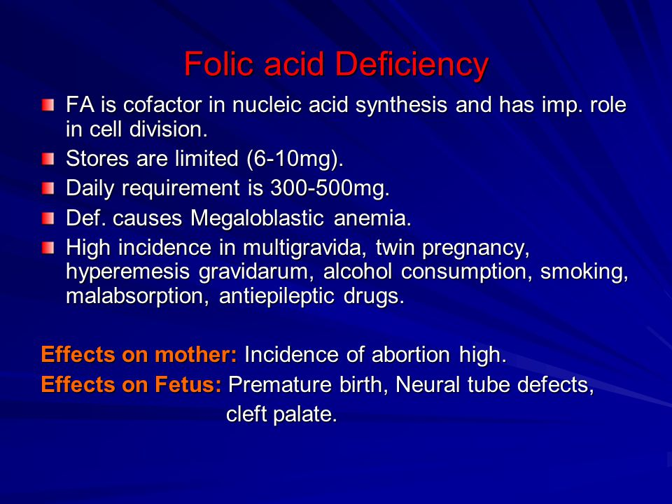 Folic acid Deficiency FA is cofactor in nucleic acid synthesis and has imp. role in cell division. Stores are limited (6-10mg).