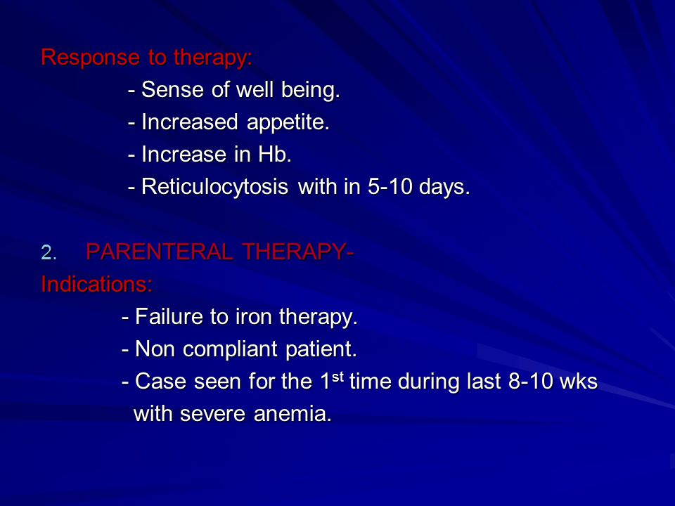 Response to therapy: - Sense of well being. - Increased appetite. - Increase in Hb. - Reticulocytosis with in 5-10 days.