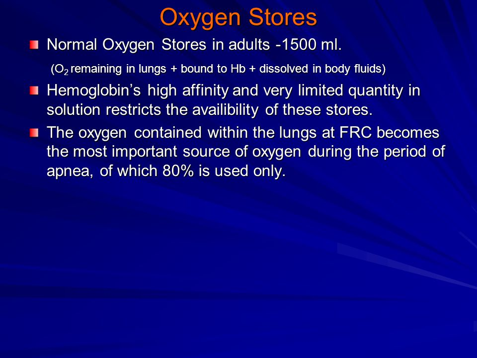 Oxygen Stores Normal Oxygen Stores in adults -1500 ml.