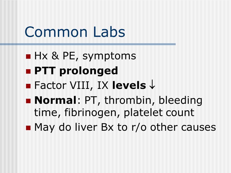 Common Labs Hx & PE, symptoms PTT prolonged Factor VIII, IX levels 