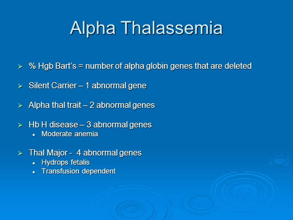 Alpha Thalassemia % Hgb Bart's = number of alpha globin genes that are deleted. Silent Carrier – 1 abnormal gene.