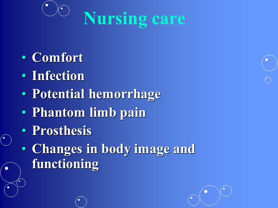 Nursing care Comfort Infection Potential hemorrhage Phantom limb pain