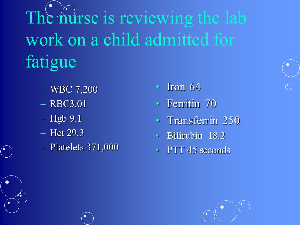 The nurse is reviewing the lab work on a child admitted for fatigue