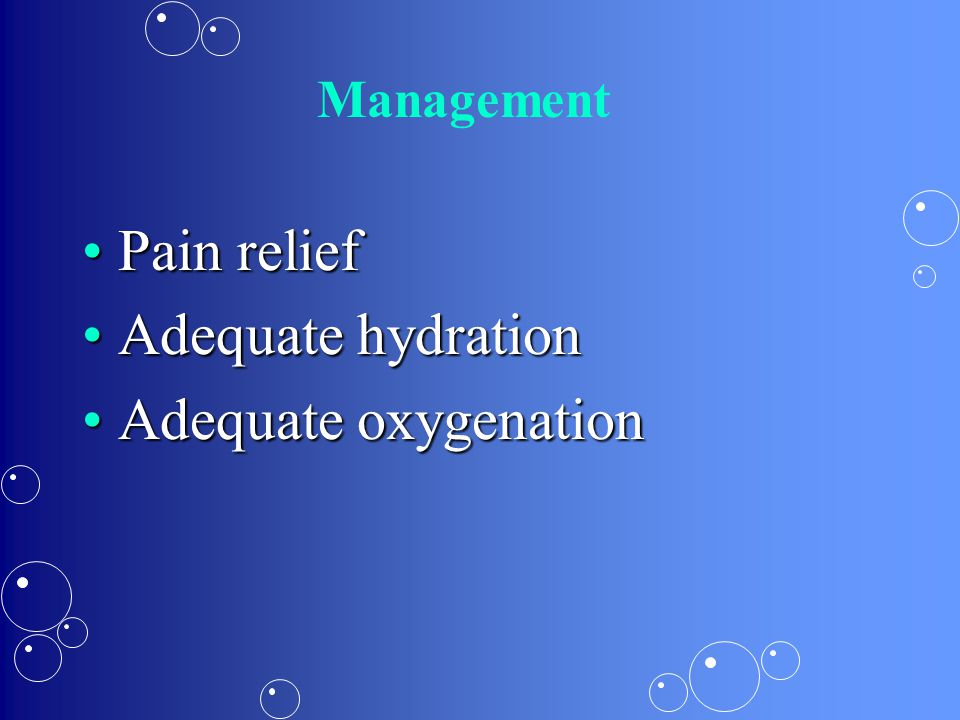 Management Pain relief Adequate hydration Adequate oxygenation
