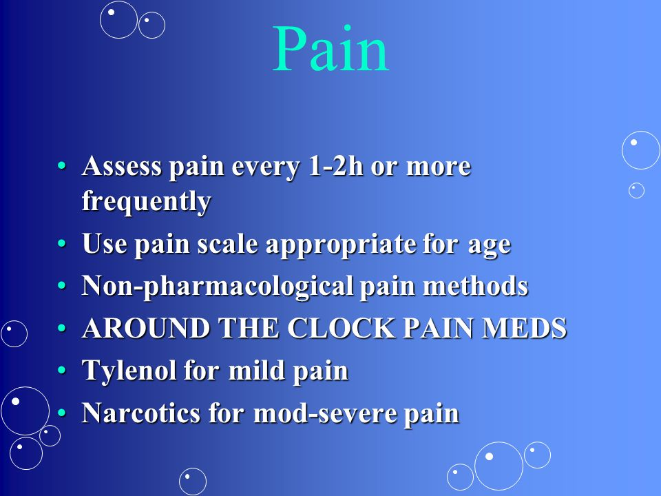 Pain Assess pain every 1-2h or more frequently