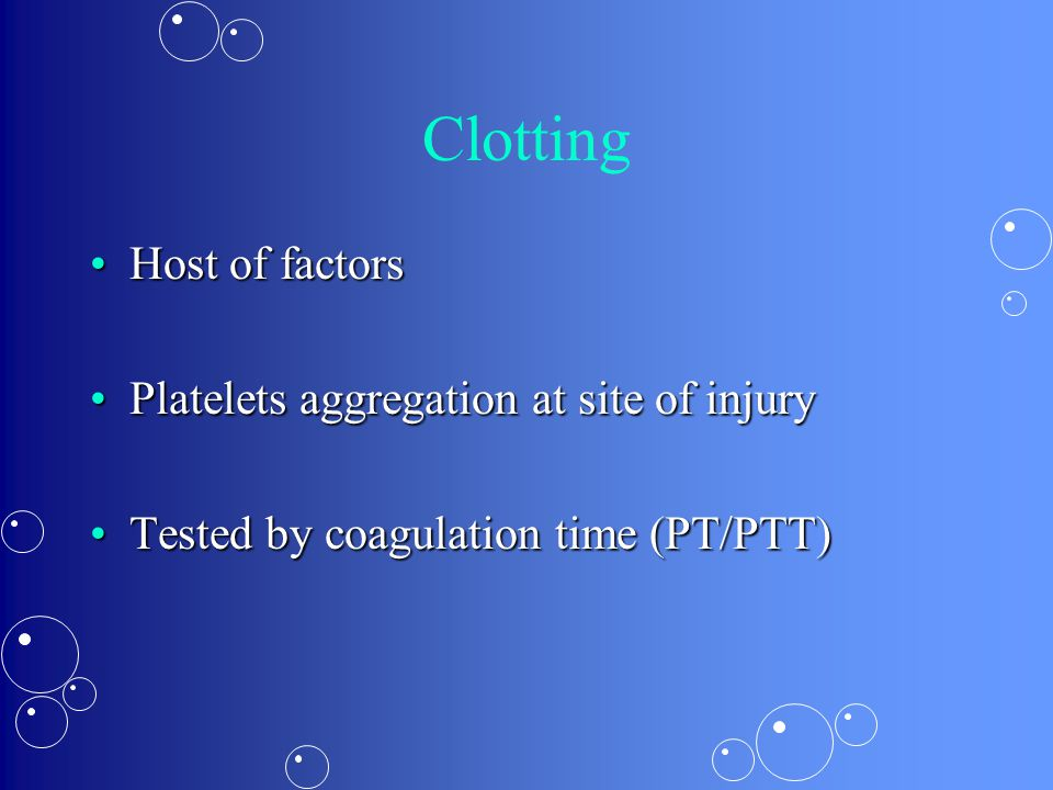 Clotting Host of factors Platelets aggregation at site of injury