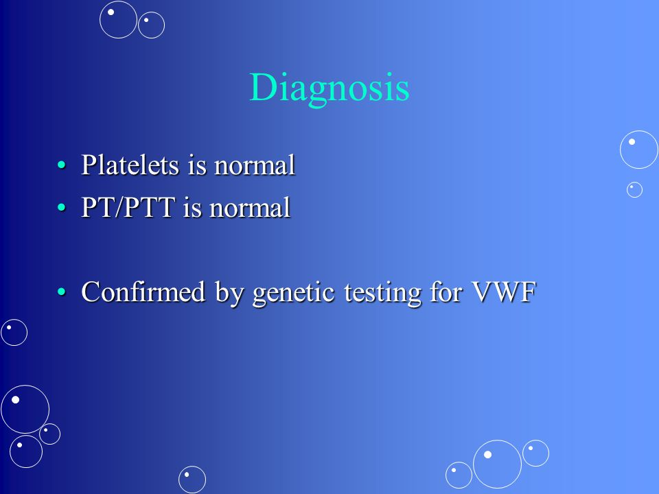 Diagnosis Platelets is normal PT/PTT is normal