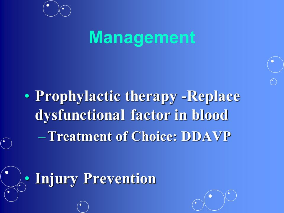 Management Prophylactic therapy -Replace dysfunctional factor in blood