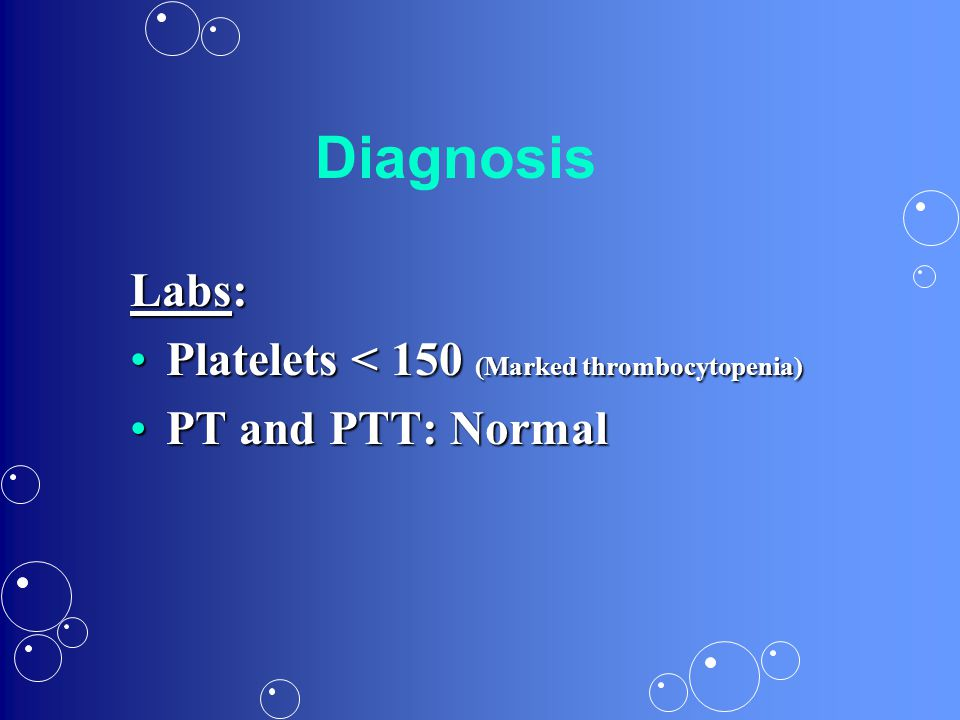 Diagnosis Labs: Platelets < 150 (Marked thrombocytopenia)