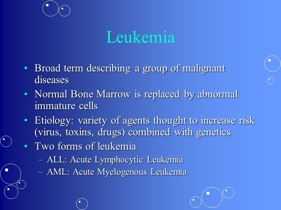 Leukemia Broad term describing a group of malignant diseases