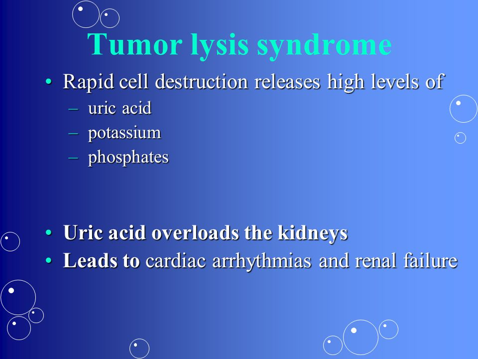 Tumor lysis syndrome Rapid cell destruction releases high levels of