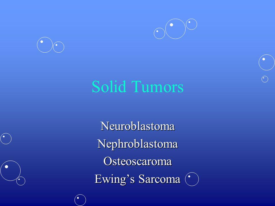 Neuroblastoma Nephroblastoma Osteoscaroma Ewing's Sarcoma