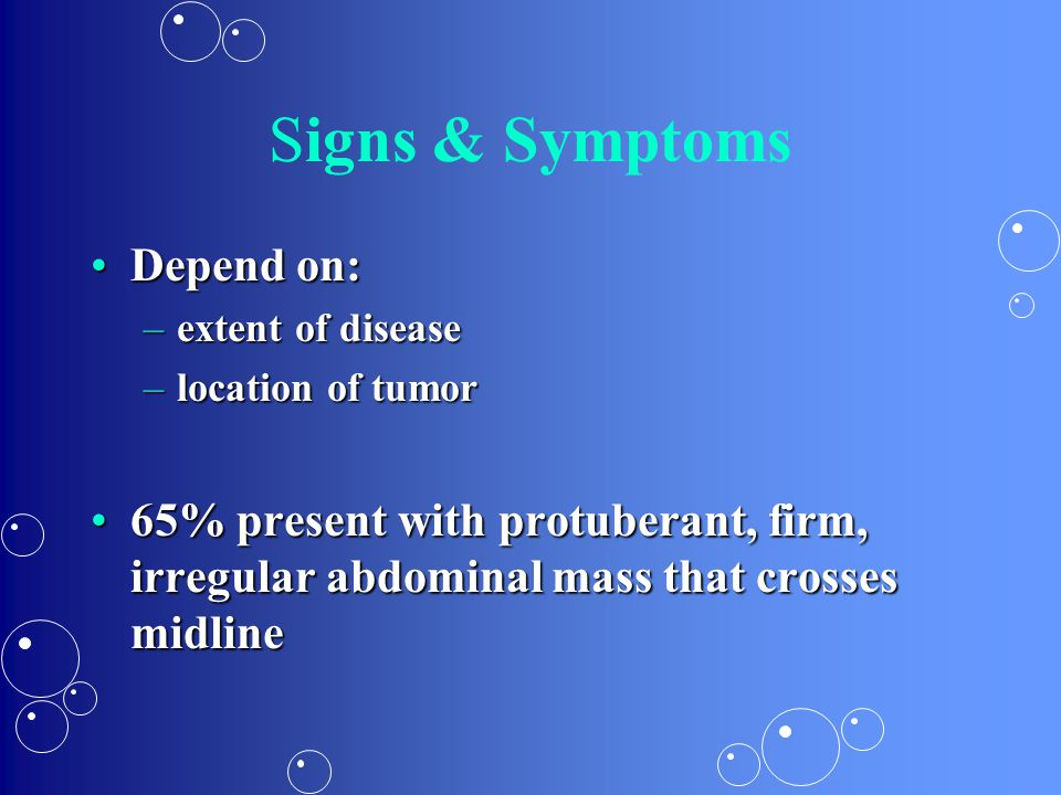 Signs & Symptoms Depend on:
