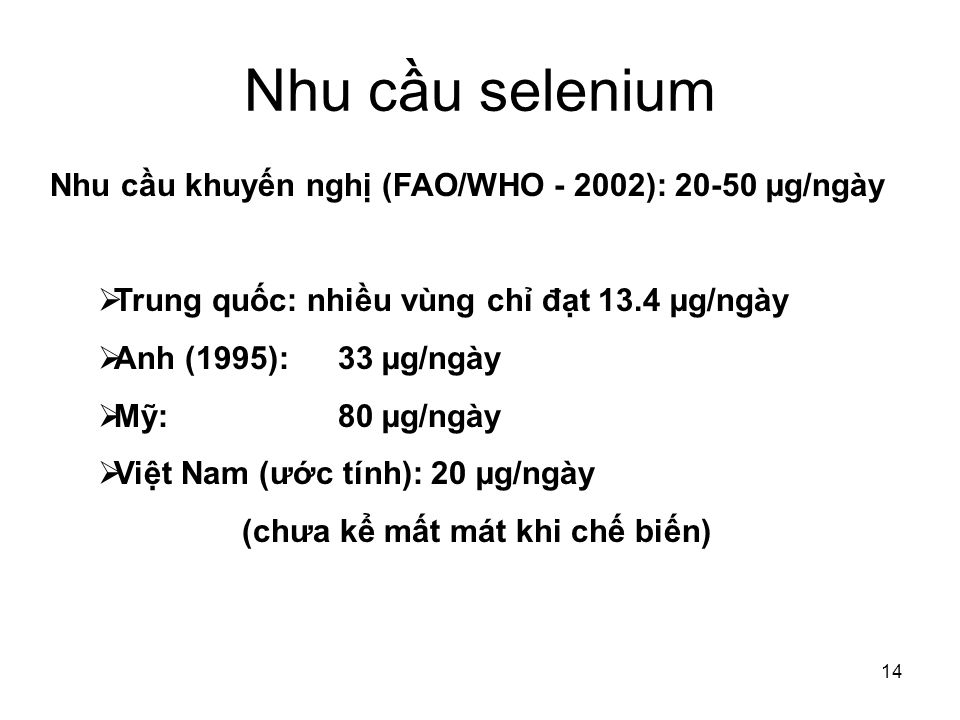 Nhu cầu selenium Nhu cầu khuyến nghị (FAO/WHO - 2002): 20-50 µg/ngày