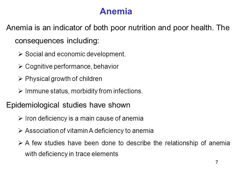 Anemia Anemia is an indicator of both poor nutrition and poor health. The consequences including: Social and economic development.