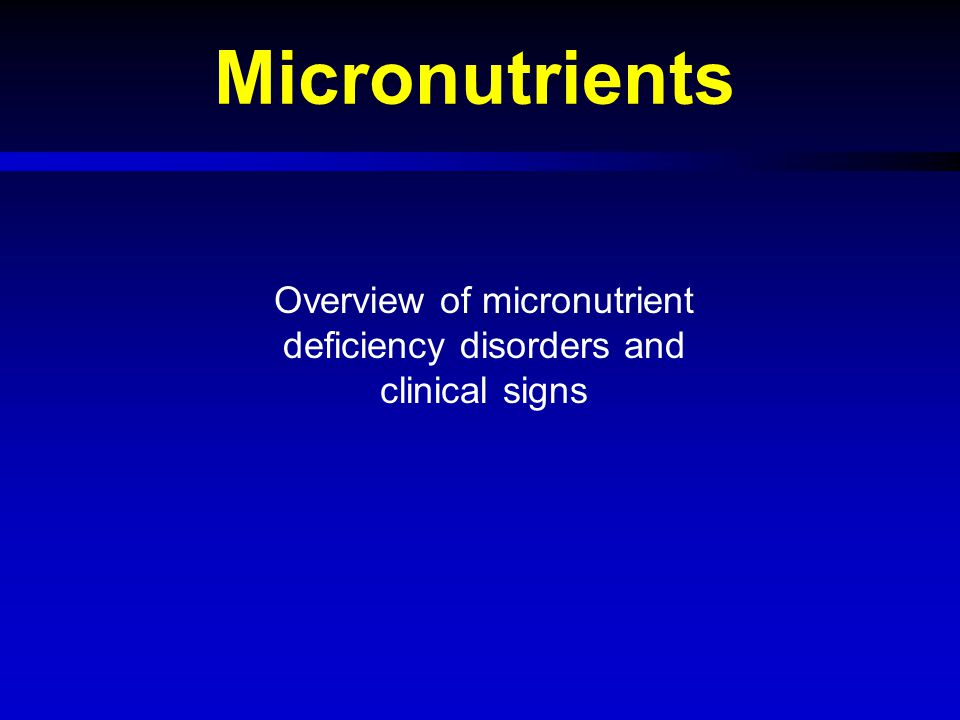 Overview of micronutrient deficiency disorders and clinical signs