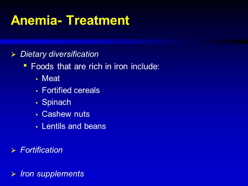 Anemia- Treatment Foods that are rich in iron include: