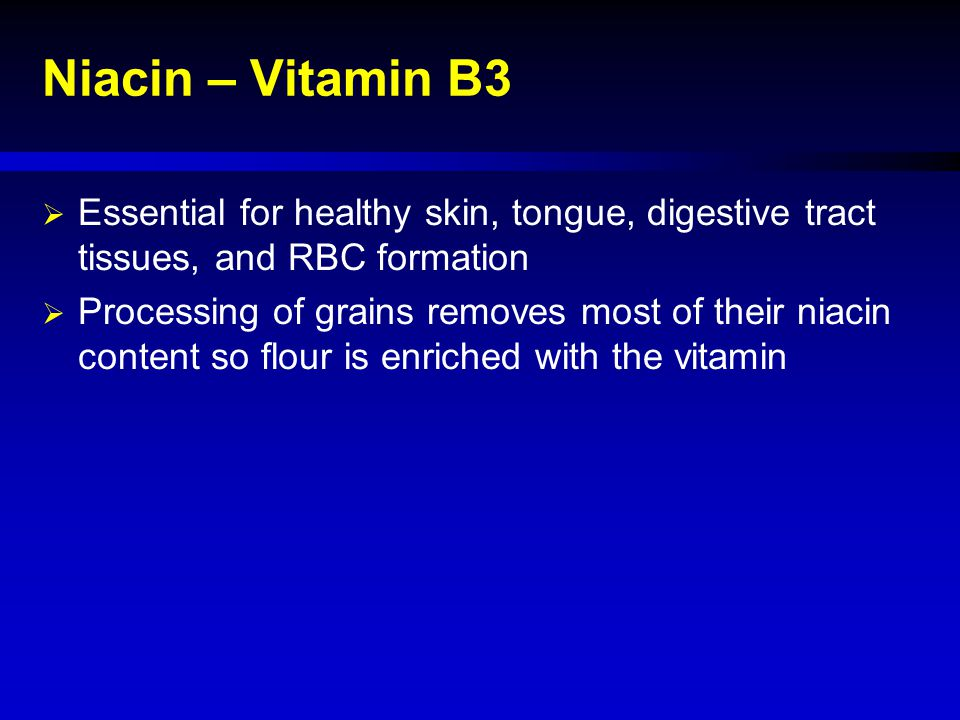 Niacin – Vitamin B3 Essential for healthy skin, tongue, digestive tract tissues, and RBC formation.