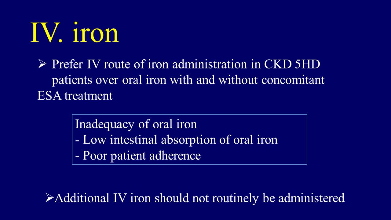 IV. iron Prefer IV route of iron administration in CKD 5HD patients over oral iron with and without concomitant.