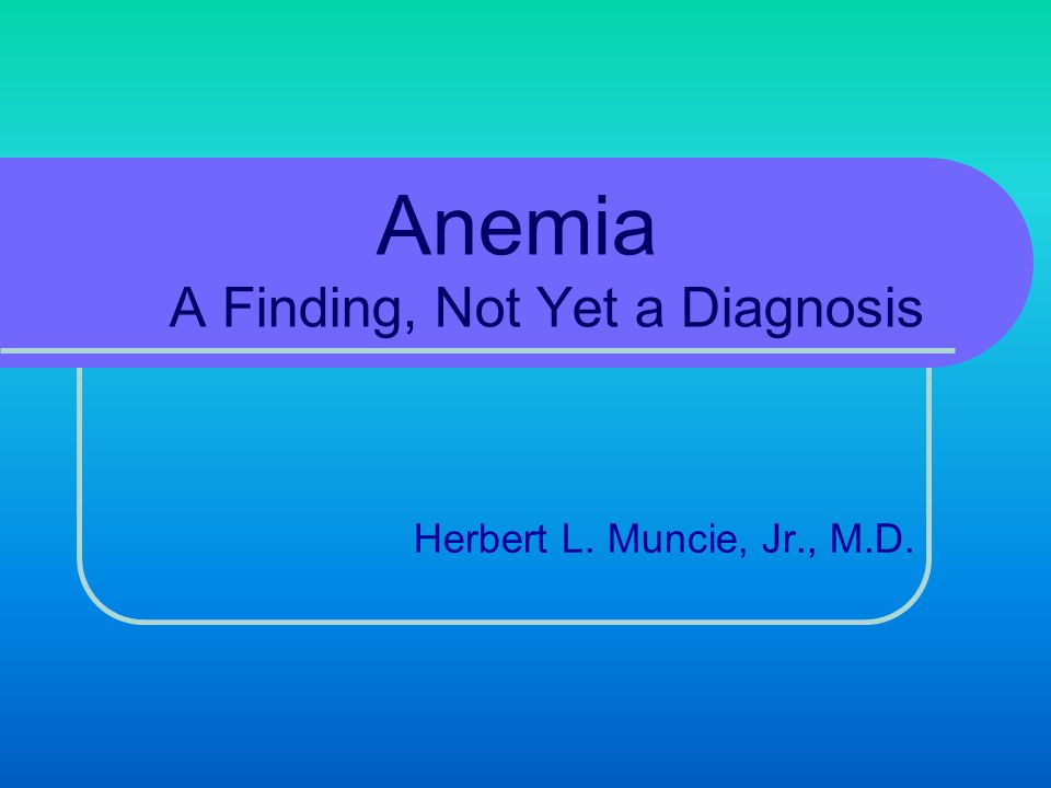 Anemia A Finding, Not Yet a Diagnosis