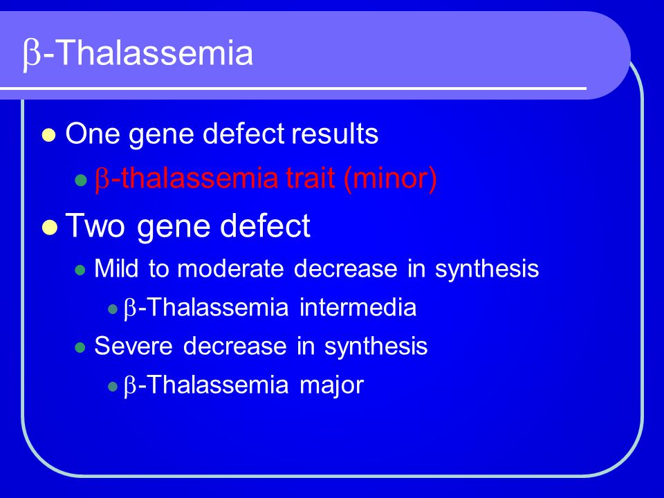 -Thalassemia Two gene defect One gene defect results