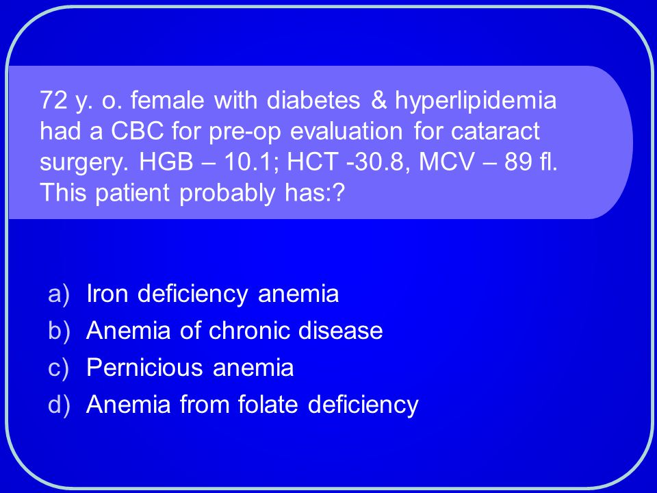 Iron deficiency anemia Anemia of chronic disease Pernicious anemia