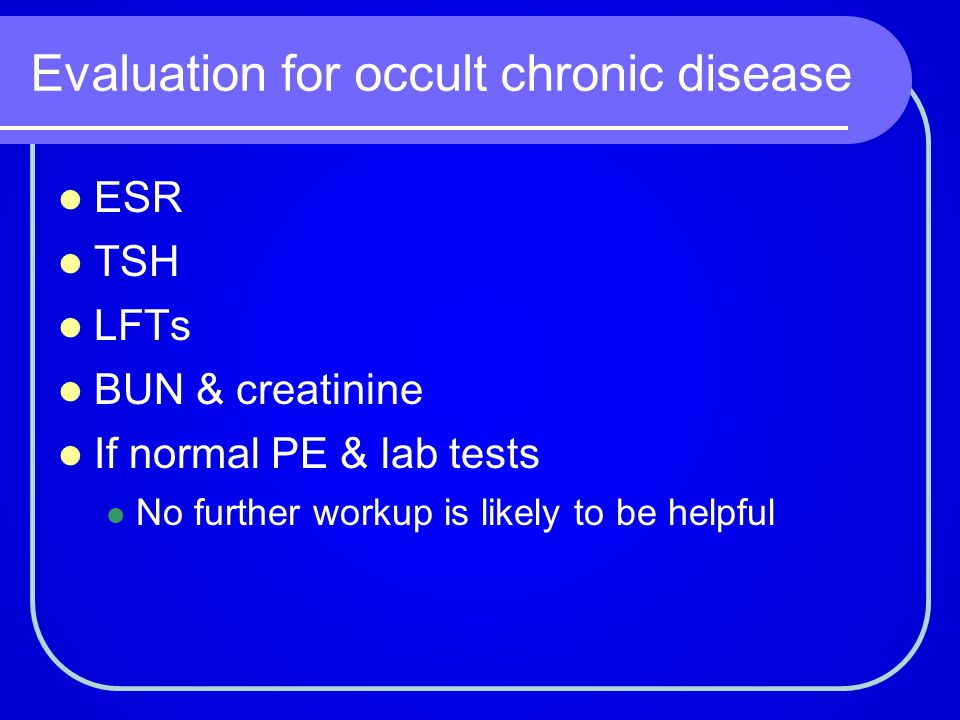 Evaluation for occult chronic disease