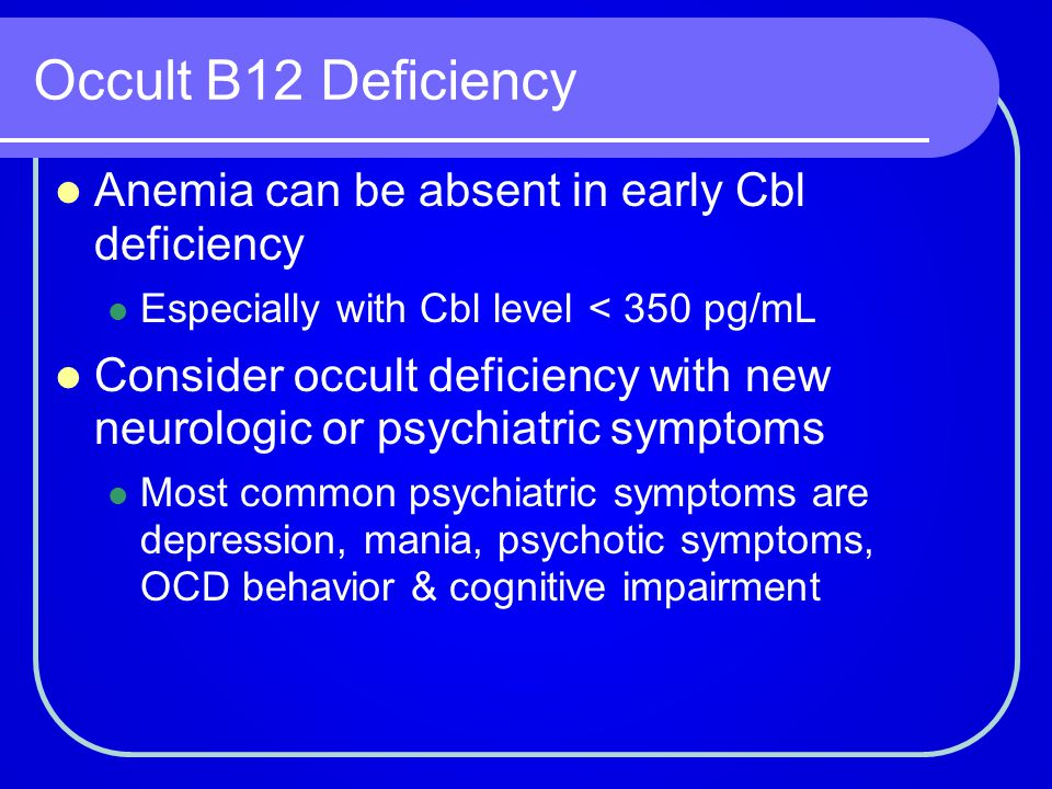 Occult B12 Deficiency Anemia can be absent in early Cbl deficiency