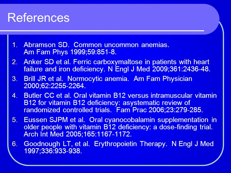 References Abramson SD. Common uncommon anemias. Am Fam Phys 1999;59:851-8.