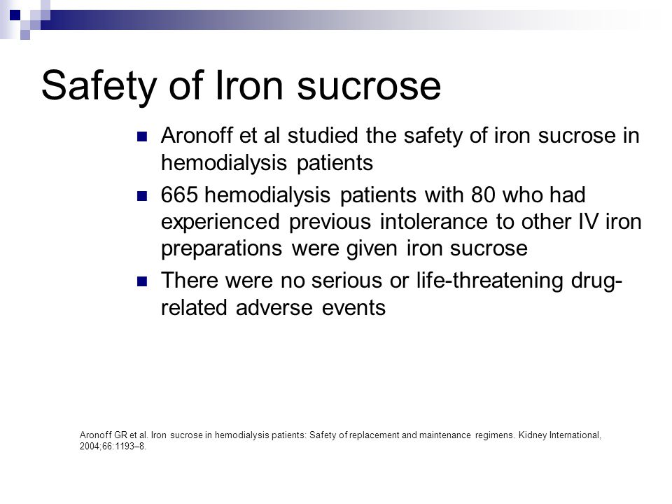 Safety of Iron sucrose Aronoff et al studied the safety of iron sucrose in hemodialysis patients.