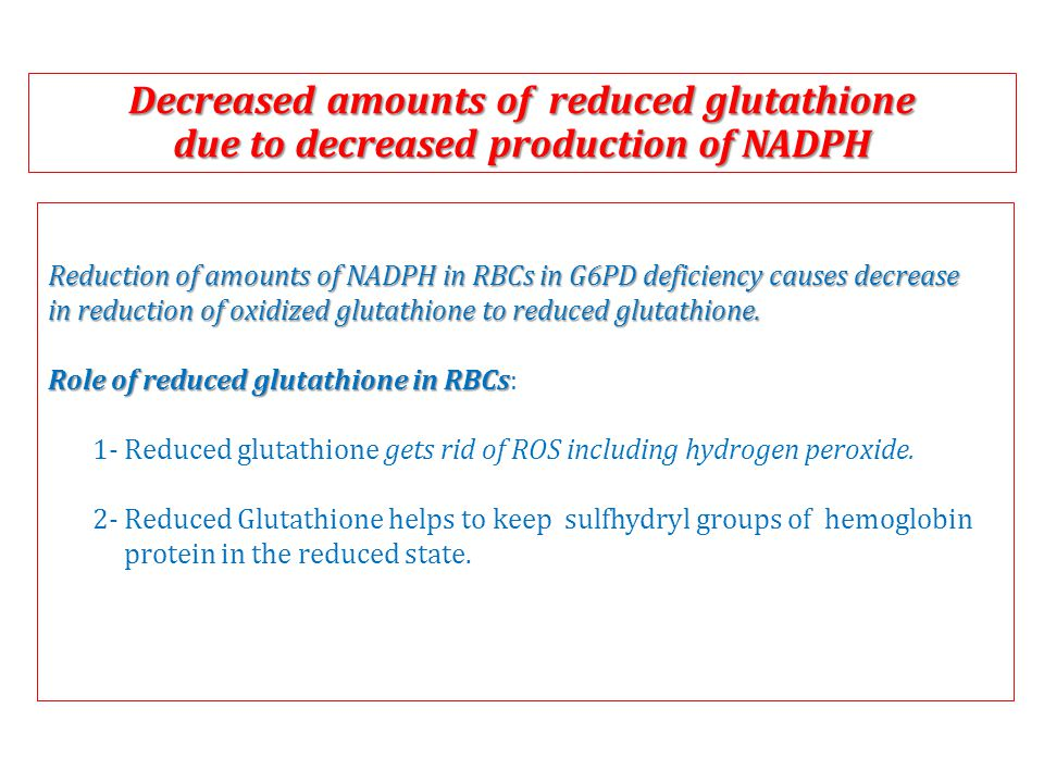Decreased amounts of reduced glutathione due to decreased production of NADPH