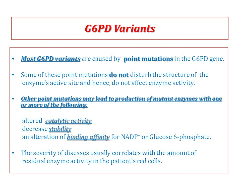 Most G6PD variants are caused by point mutations in the G6PD gene.
