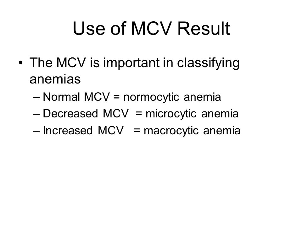Use of MCV Result The MCV is important in classifying anemias