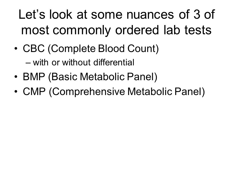 Let's look at some nuances of 3 of most commonly ordered lab tests