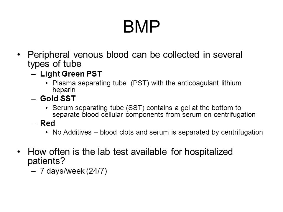 BMP Peripheral venous blood can be collected in several types of tube