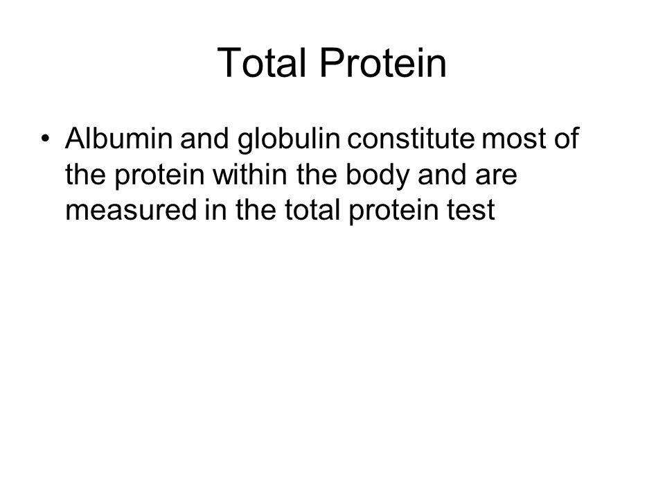 Total Protein Albumin and globulin constitute most of the protein within the body and are measured in the total protein test.