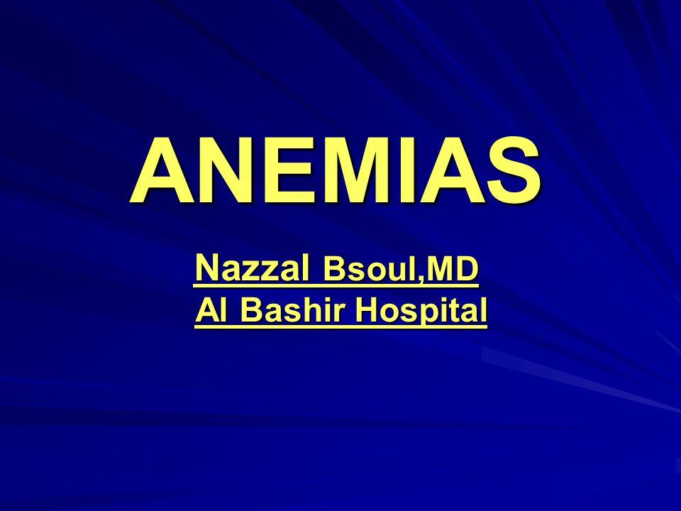 ANEMIAS Nazzal Bsoul,MD Al Bashir Hospital