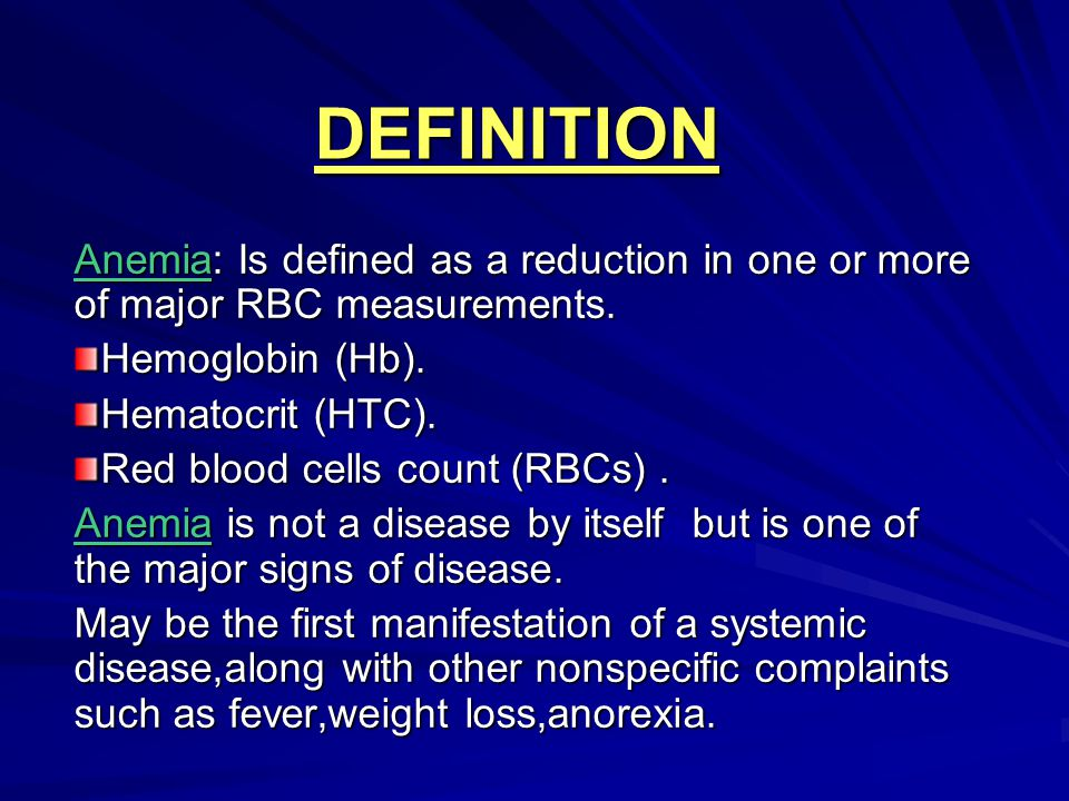 DEFINITION Anemia: Is defined as a reduction in one or more of major RBC measurements. Hemoglobin (Hb).