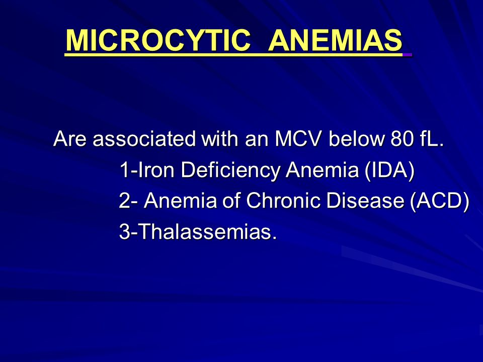 MICROCYTIC ANEMIAS Are associated with an MCV below 80 fL.