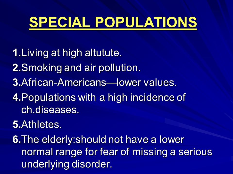 SPECIAL POPULATIONS 1.Living at high altutute.