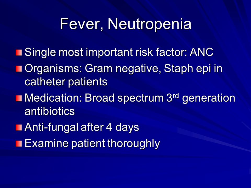 Fever, Neutropenia Single most important risk factor: ANC