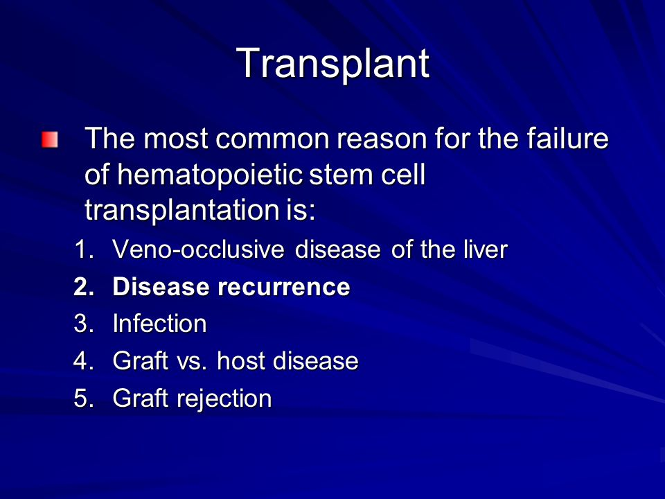 Transplant The most common reason for the failure of hematopoietic stem cell transplantation is: Veno-occlusive disease of the liver.