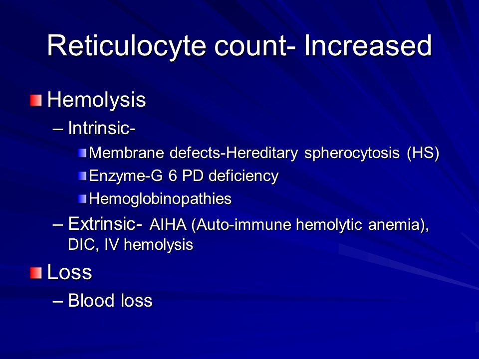 Reticulocyte count- Increased