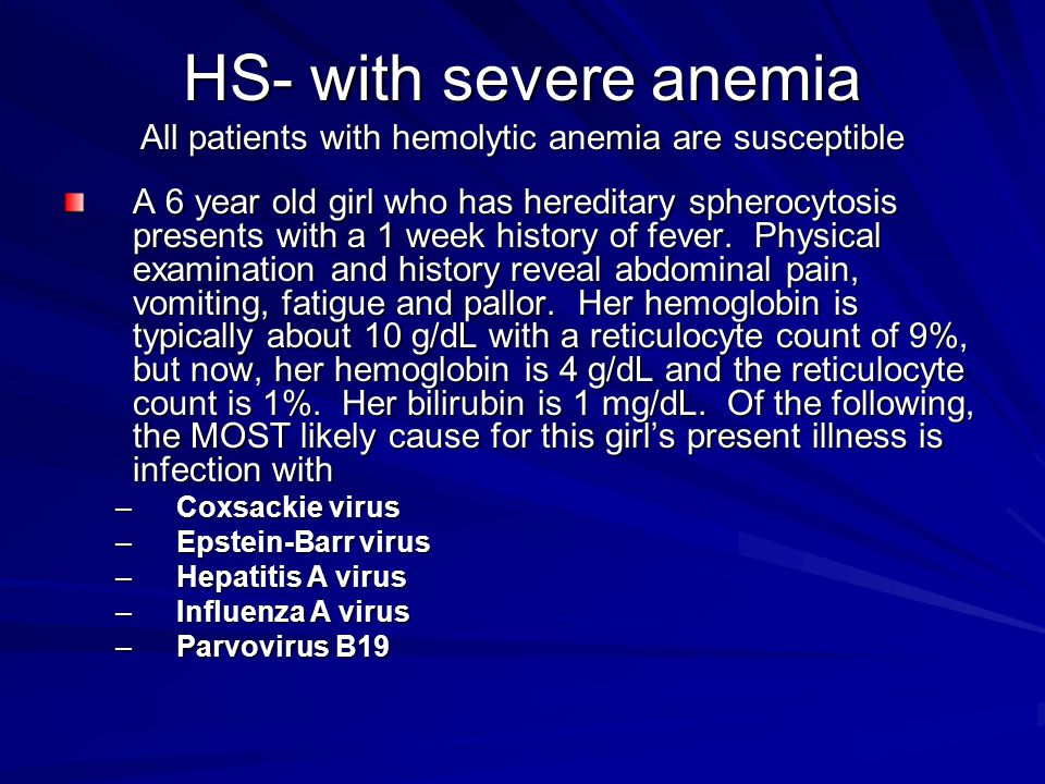 HS- with severe anemia All patients with hemolytic anemia are susceptible