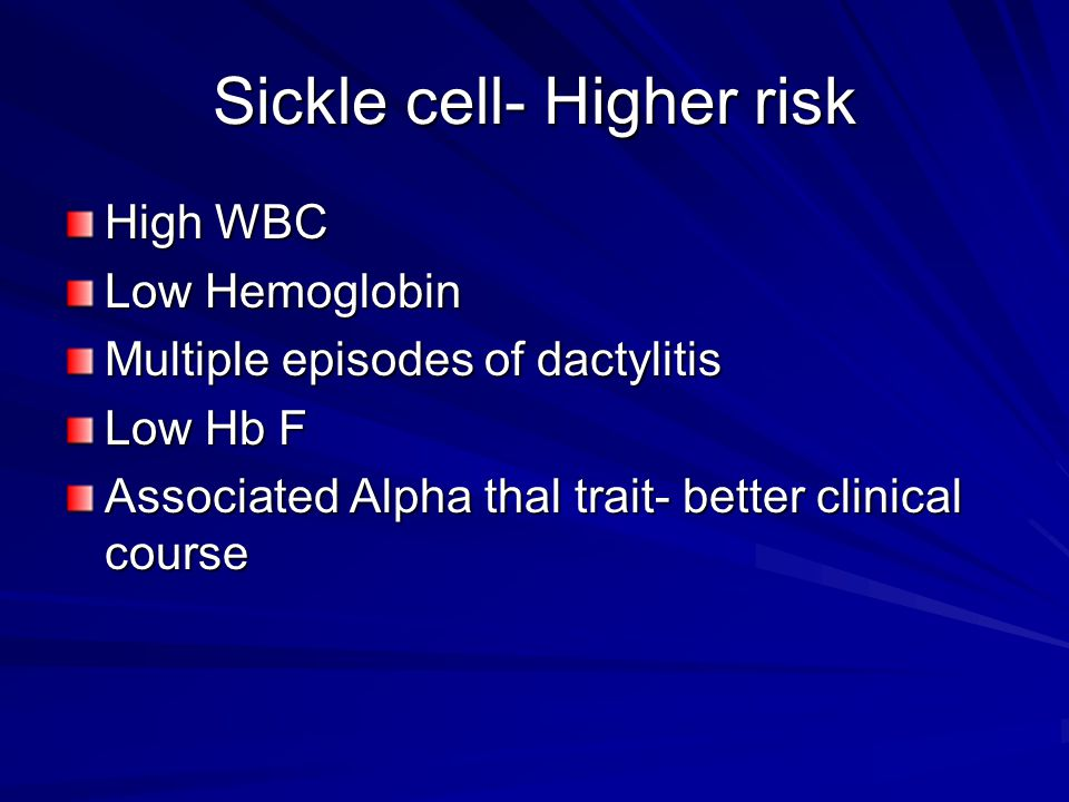 Sickle cell- Higher risk